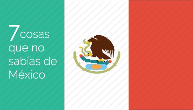 7 cosas que no sabías de México