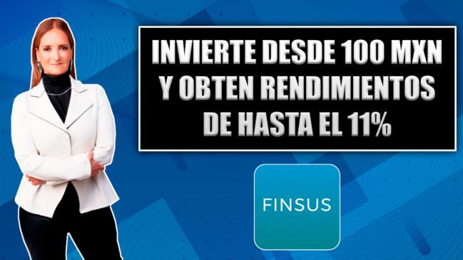 🤑FINSUS: Cómo invertir desde $100 pesos