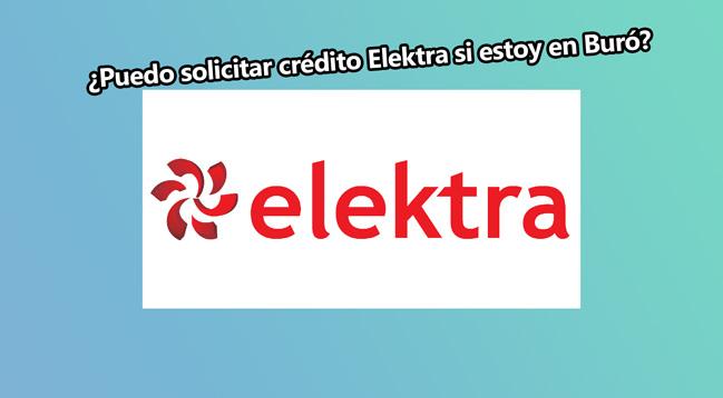¿Puedo solicitar crédito Elektra si estoy en Buró?